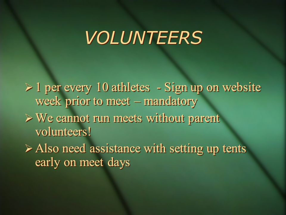 VOLUNTEERS 1 per every 10 athletes - Sign up on website week prior to meet – mandatory We cannot run meets without parent volunteers.