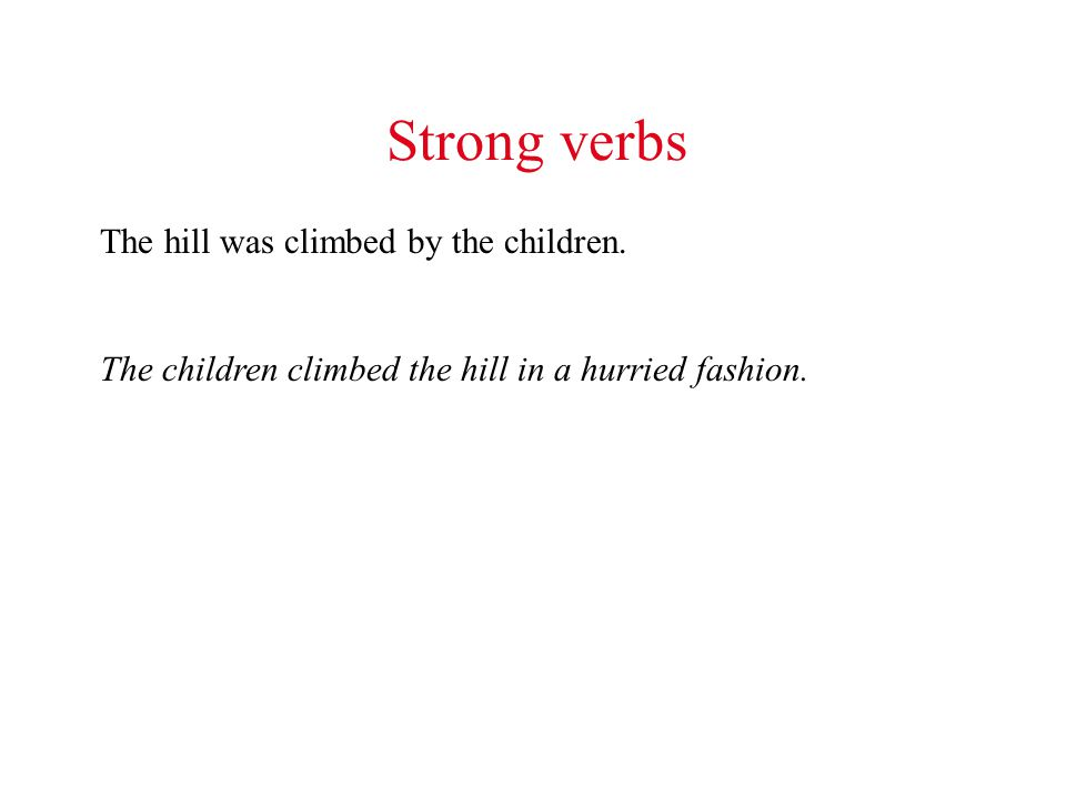 Strong verbs The hill was climbed by the children.