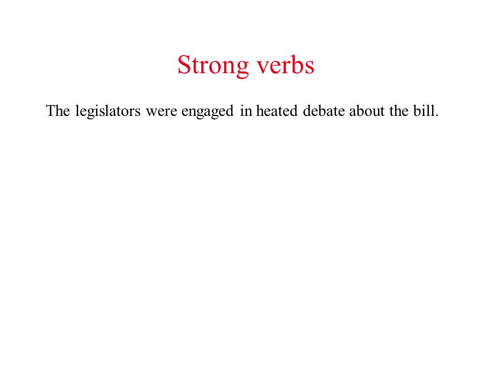 Strong verbs The legislators were engaged in heated debate about the bill.