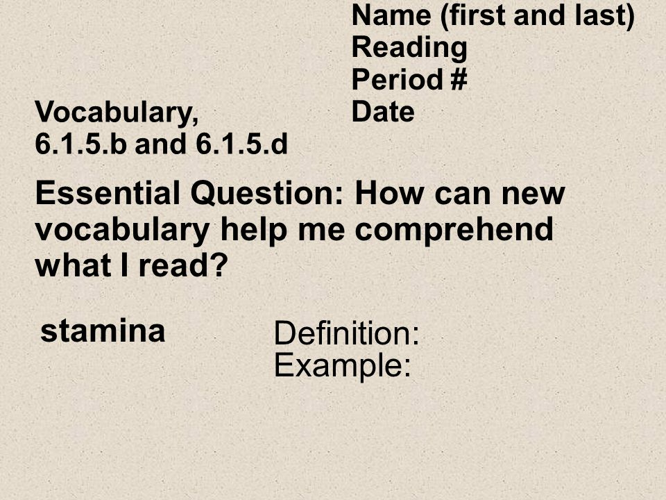 Name (first and last) Reading Period # Date Vocabulary, 6.1.5.b and 6.1.5.d Essential Question: How can new vocabulary help me comprehend what I read.