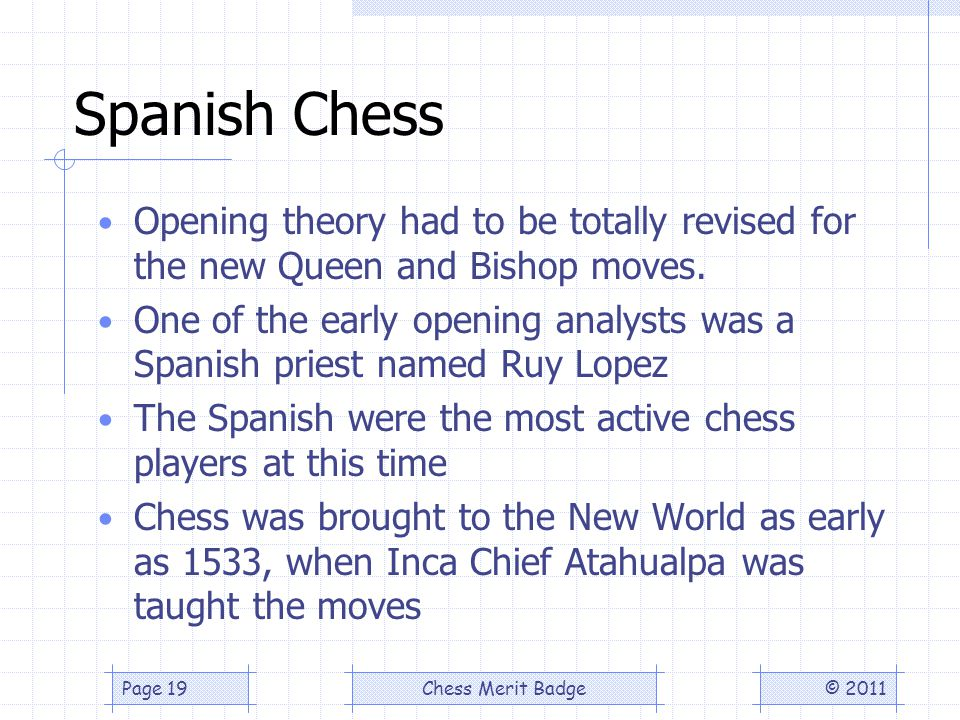 Spanish Chess Opening theory had to be totally revised for the new Queen and Bishop moves.