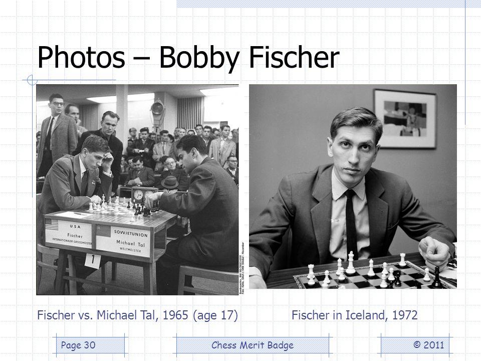 Photos – Bobby Fischer © 2011Chess Merit BadgePage 30 Fischer vs.