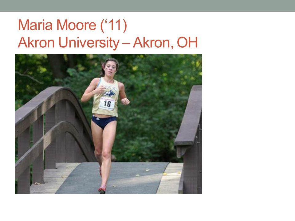 Maria Moore (11) Akron University – Akron, OH
