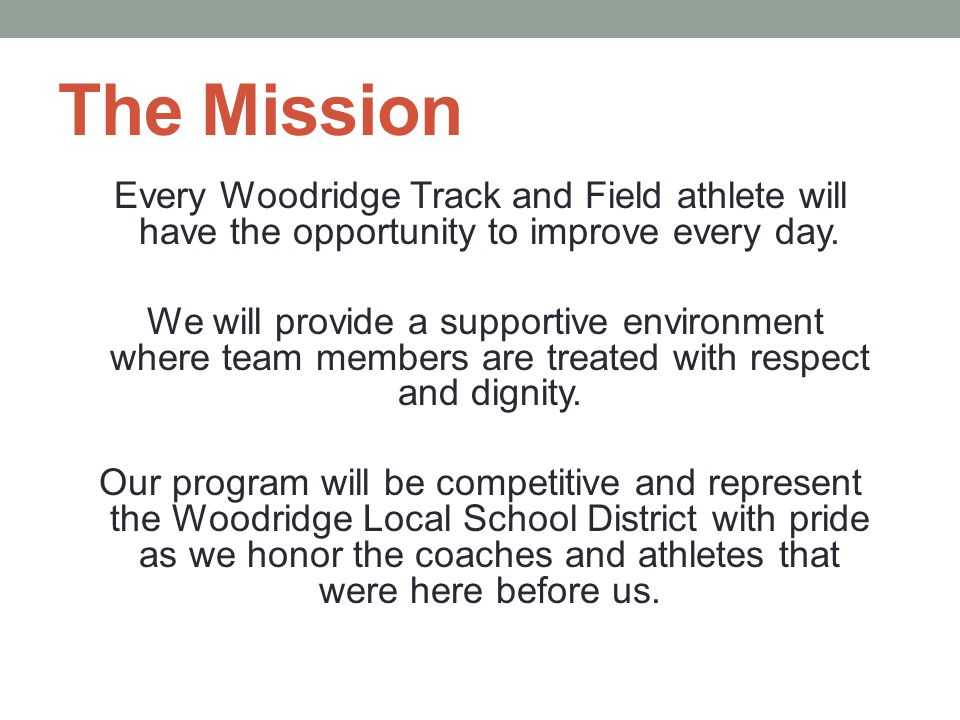 The Mission Every Woodridge Track and Field athlete will have the opportunity to improve every day. We will provide a supportive environment where tea