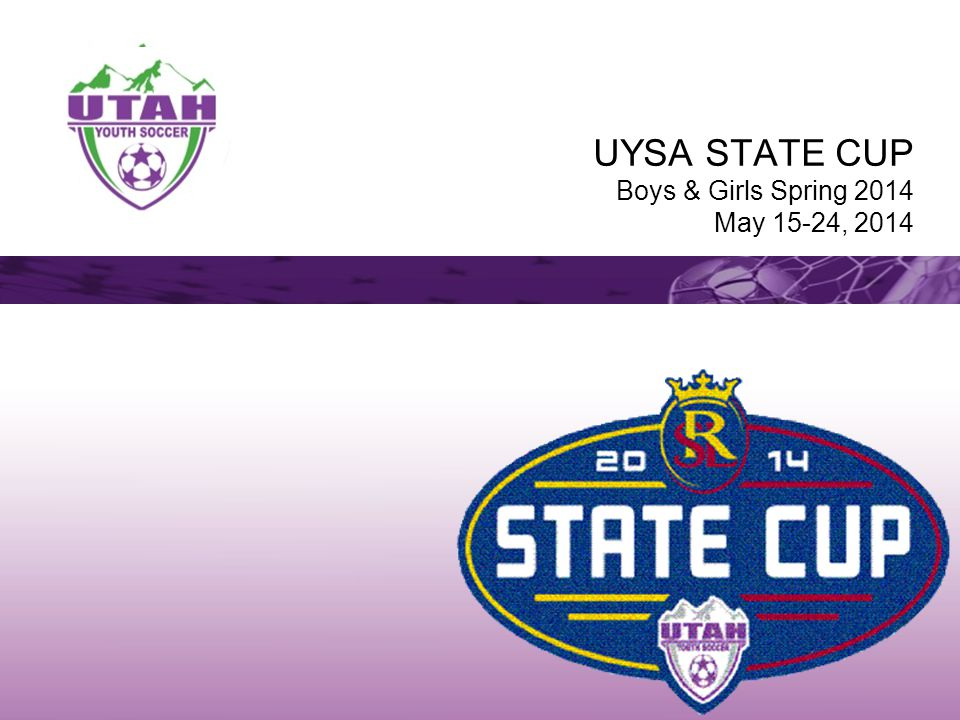UYSA STATE CUP Boys & Girls Spring 2014 May 15-24, 2014