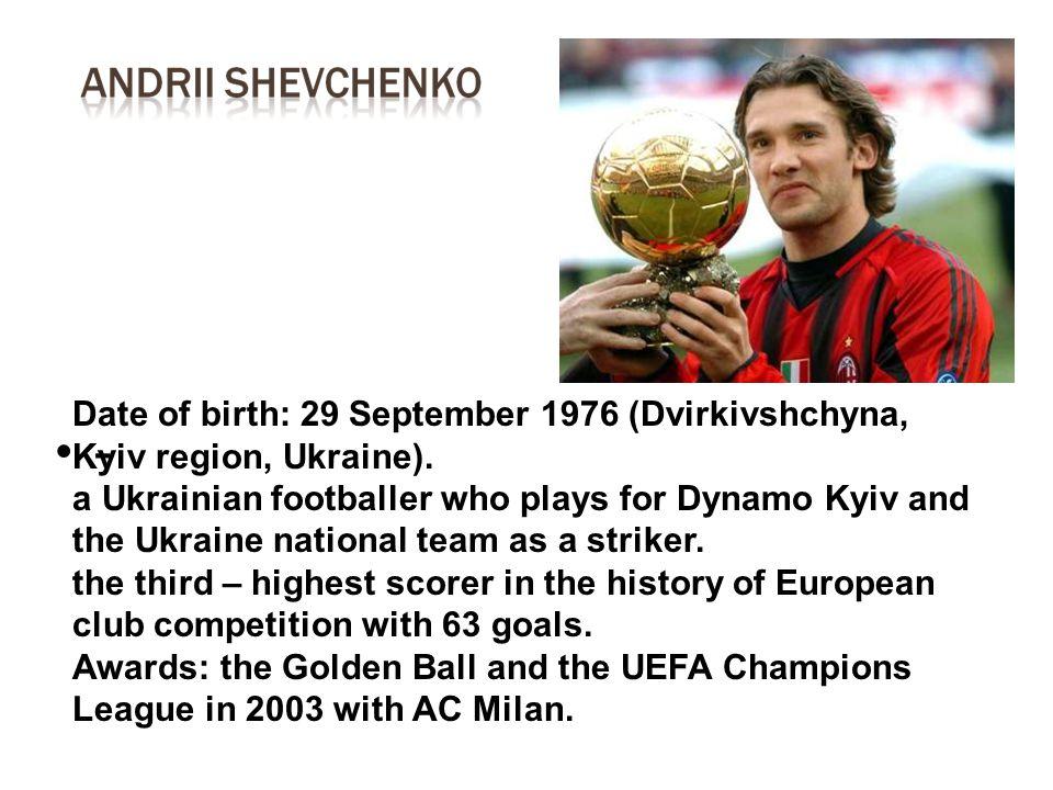 Date of birth: 29 September 1976 (Dvirkivshchyna, Kyiv region, Ukraine). a Ukrainian footballer who plays for Dynamo Kyiv and the Ukraine national tea