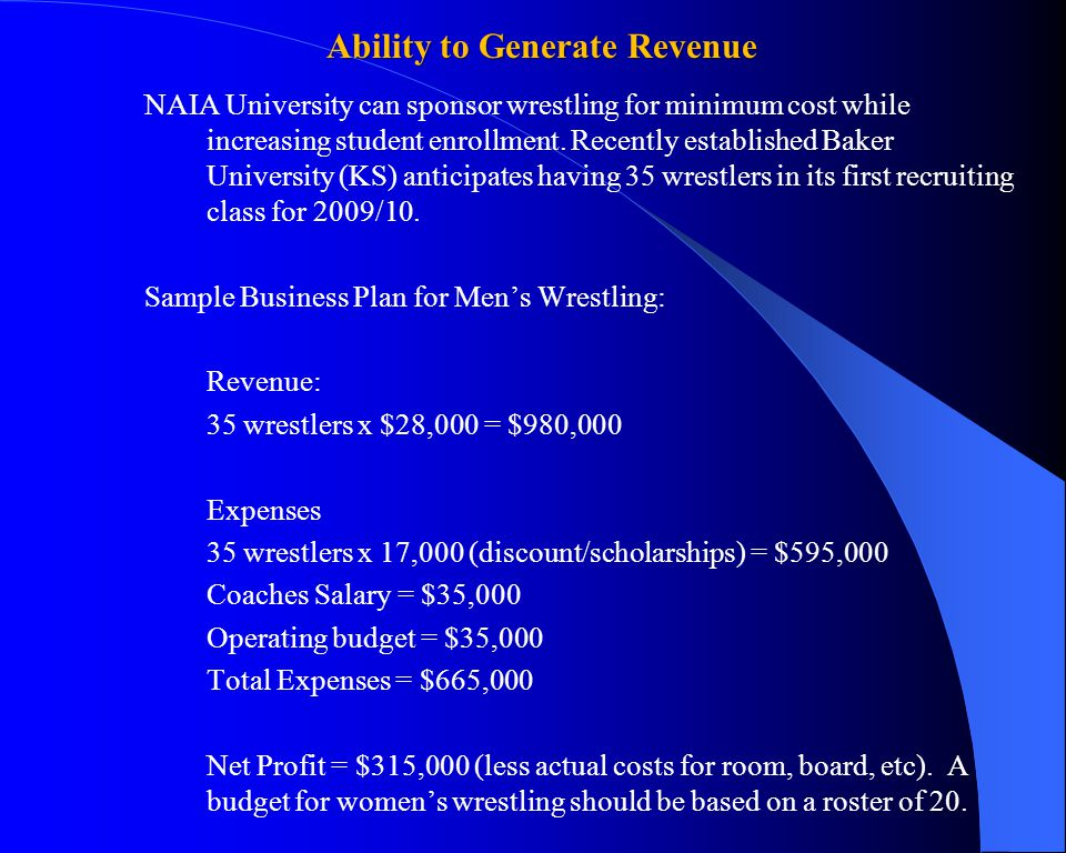 Ability to Generate Revenue NAIA University can sponsor wrestling for minimum cost while increasing student enrollment.