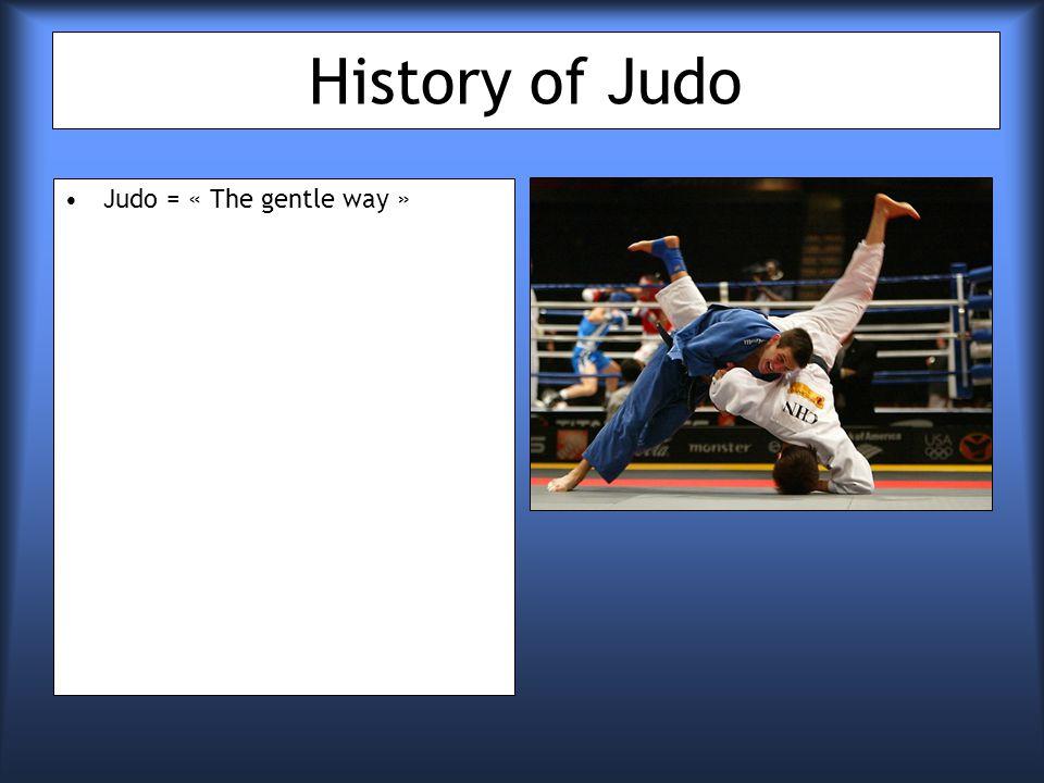 History of Judo Judo = « The gentle way »