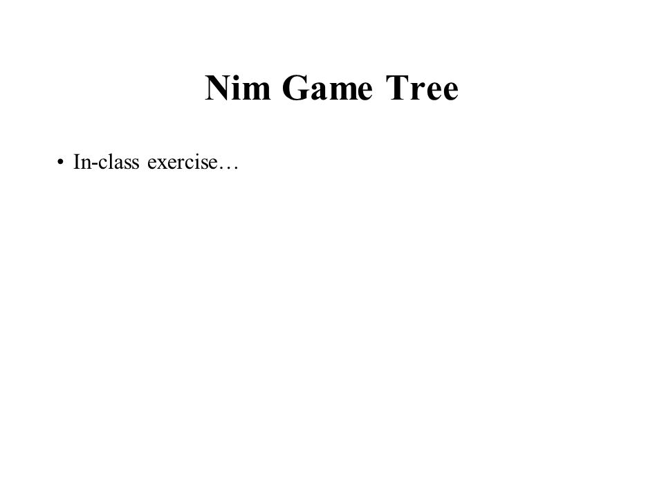 Nim Game Tree In-class exercise…
