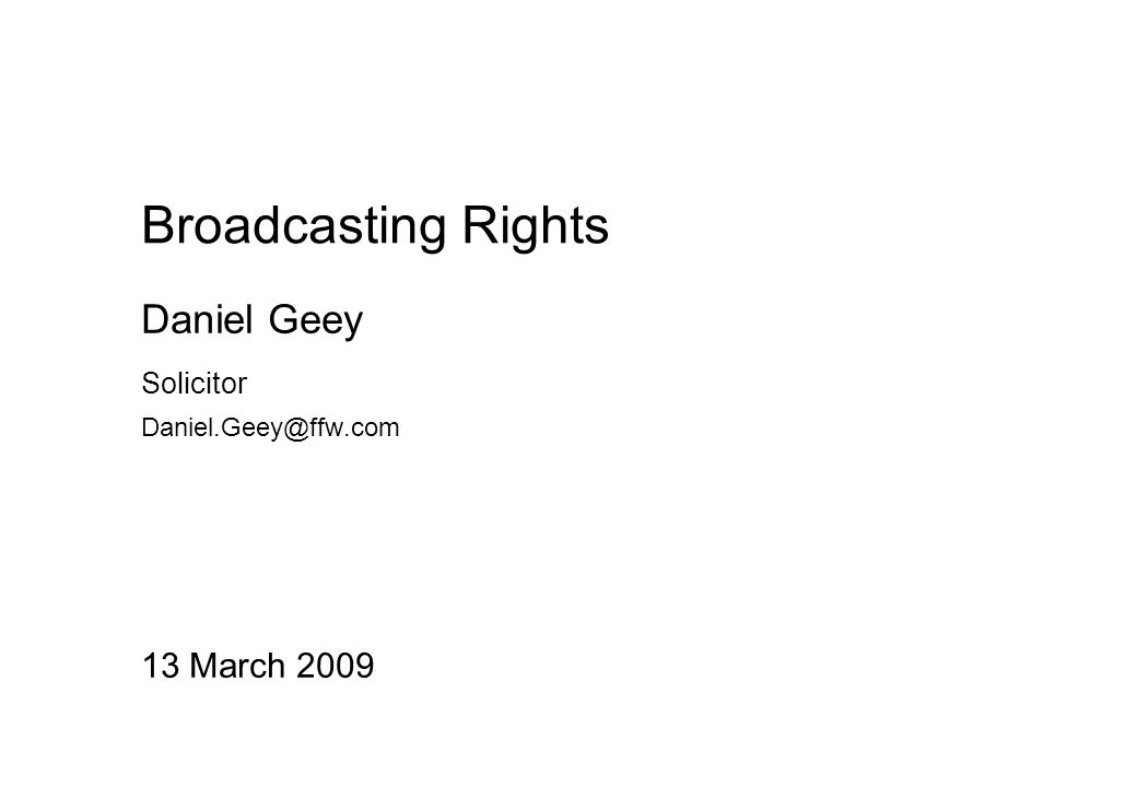 Broadcasting Rights 13 March 2009 Daniel Geey Solicitor