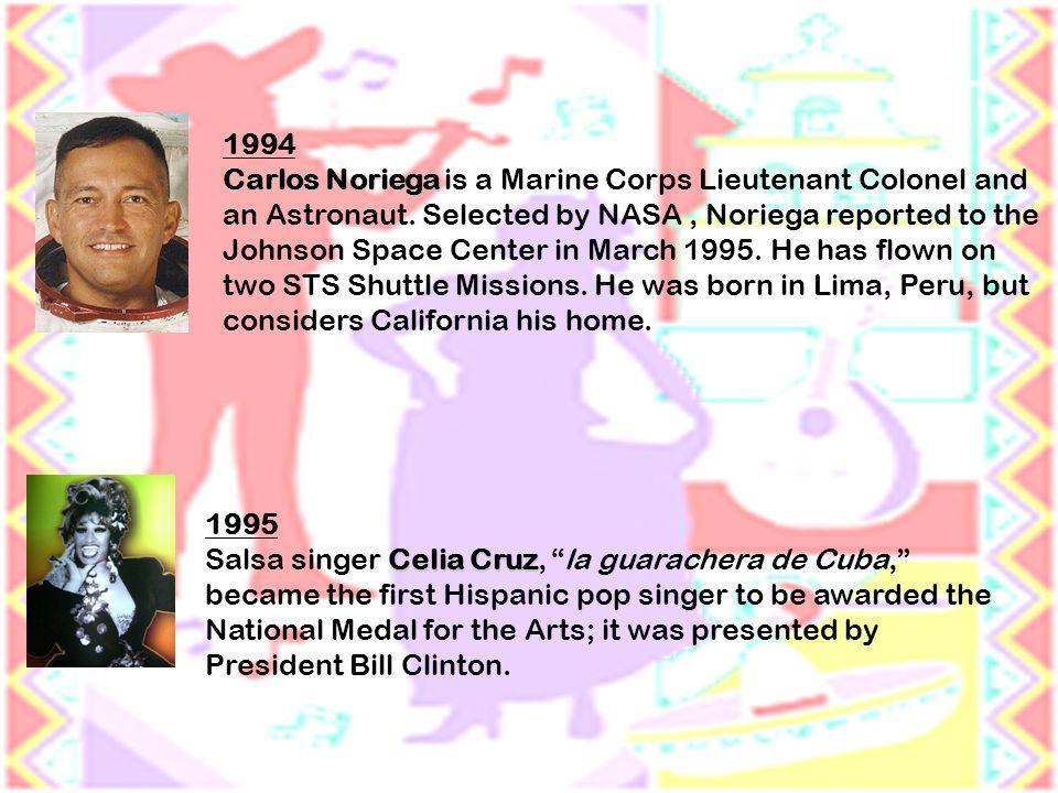 1994 Carlos Noriega Carlos Noriega is a Marine Corps Lieutenant Colonel and an Astronaut.