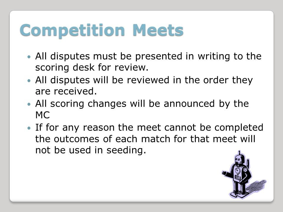 Competition Meets All disputes must be presented in writing to the scoring desk for review.