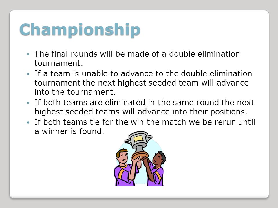Championship The final rounds will be made of a double elimination tournament.