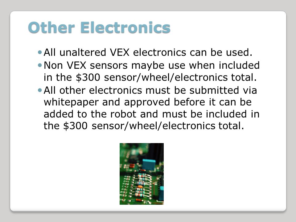 Other Electronics All unaltered VEX electronics can be used.