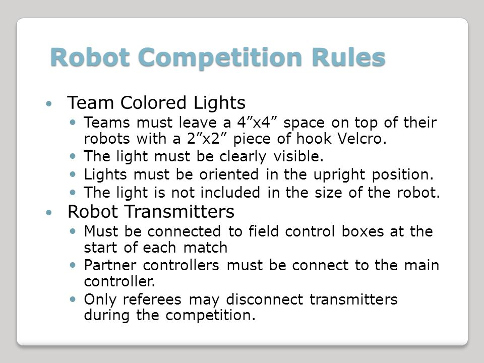 Robot Competition Rules Team Colored Lights Teams must leave a 4x4 space on top of their robots with a 2x2 piece of hook Velcro.