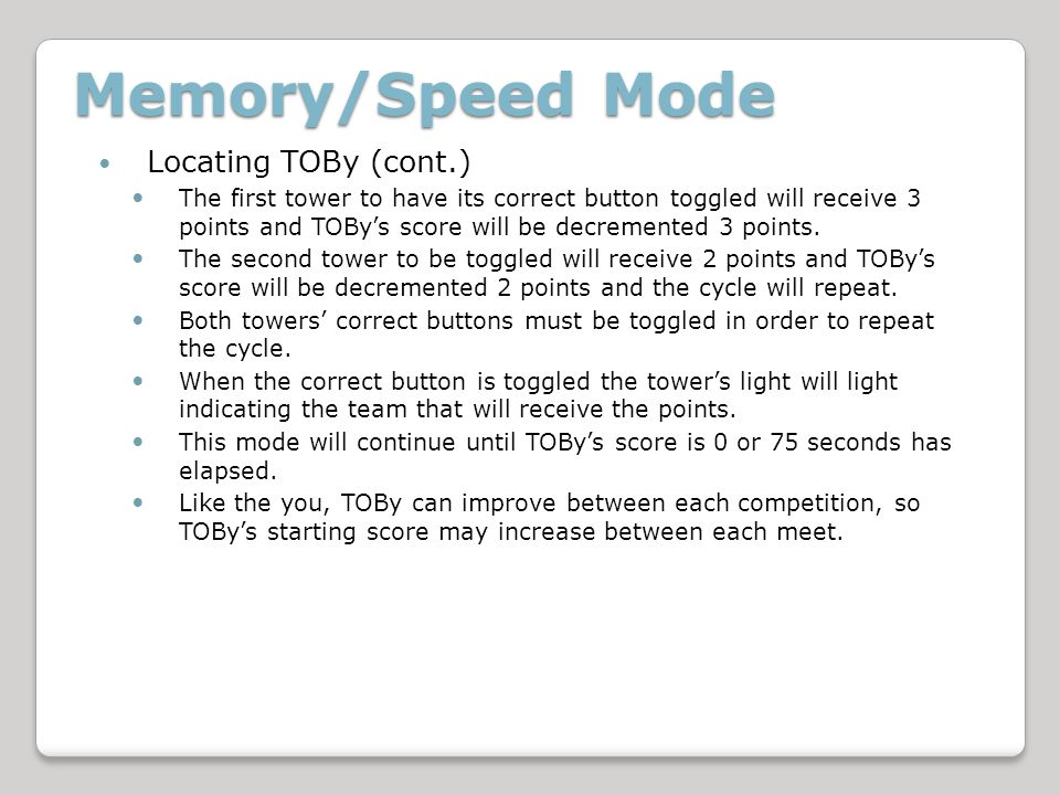 Memory/Speed Mode Locating TOBy (cont.) The first tower to have its correct button toggled will receive 3 points and TOBys score will be decremented 3 points.