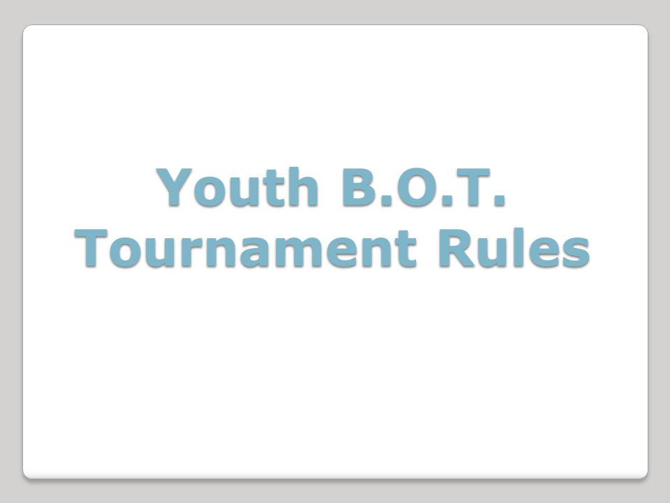 Youth B.O.T. Tournament Rules