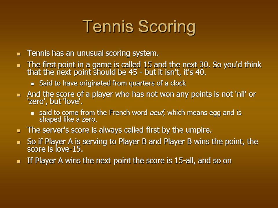 Tennis Scoring Tennis has an unusual scoring system.