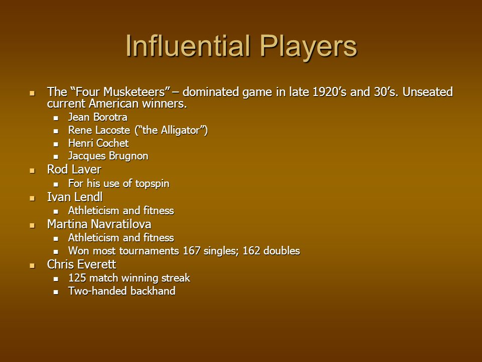 Influential Players The Four Musketeers – dominated game in late 1920s and 30s.