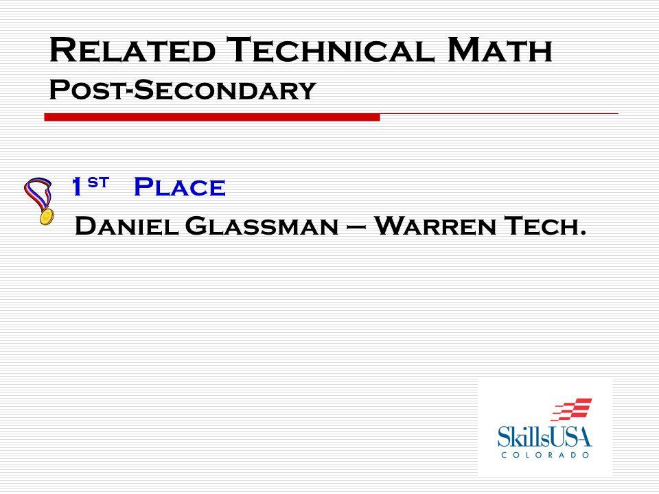 Related Technical Math Post-Secondary 1 st Place Daniel Glassman – Warren Tech.