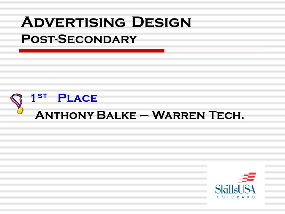 Advertising Design Post-Secondary 1 st Place Anthony Balke – Warren Tech.