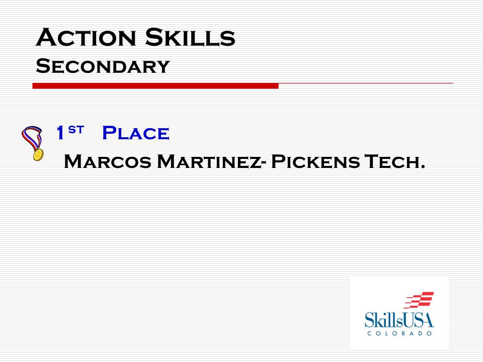 Action Skills Secondary 1 st Place Marcos Martinez- Pickens Tech.