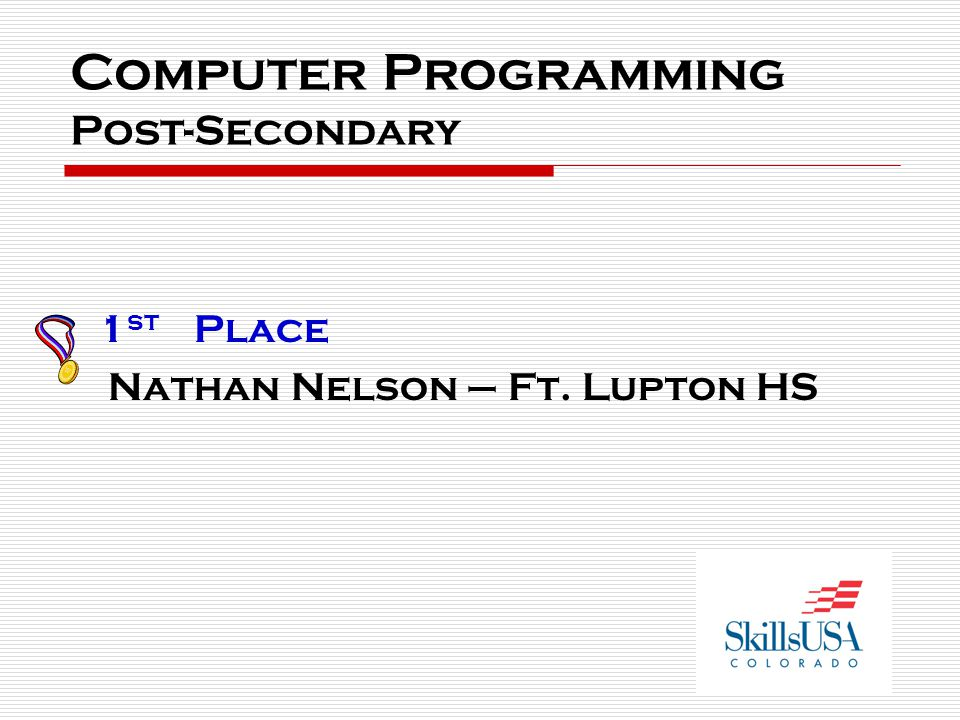 Computer Programming Post-Secondary 1 st Place Nathan Nelson – Ft. Lupton HS