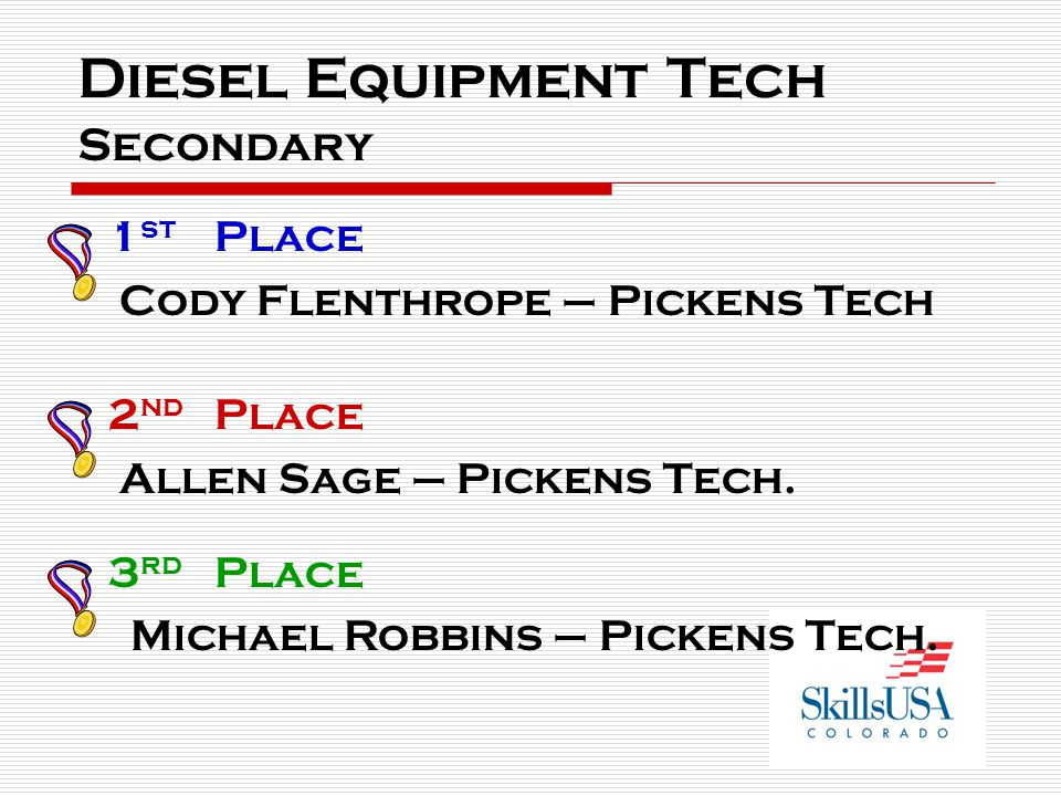 Diesel Equipment Tech Secondary 1 st Place Cody Flenthrope – Pickens Tech 2 nd Place Allen Sage – Pickens Tech.