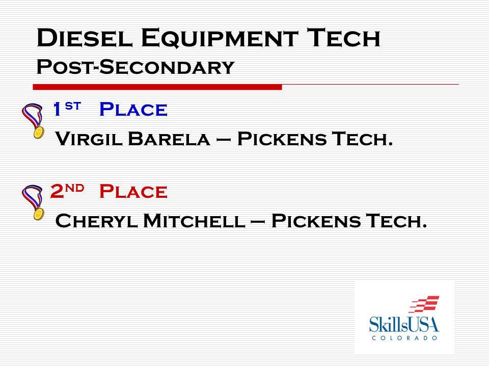 Diesel Equipment Tech Post-Secondary 1 st Place Virgil Barela – Pickens Tech. 2 nd Place Cheryl Mitchell – Pickens Tech.