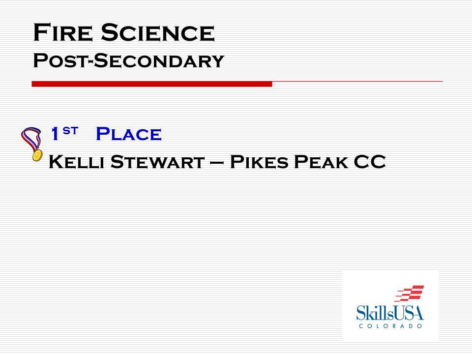 Fire Science Post-Secondary 1 st Place Kelli Stewart – Pikes Peak CC