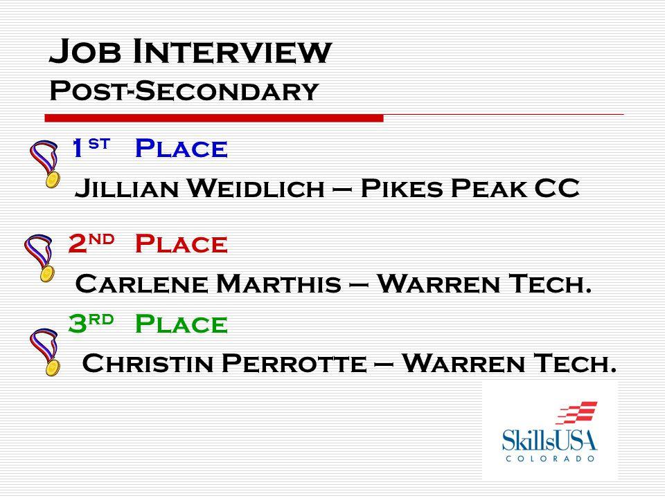 Job Interview Post-Secondary 1 st Place Jillian Weidlich – Pikes Peak CC 2 nd Place Carlene Marthis – Warren Tech. 3 rd Place Christin Perrotte – Warr
