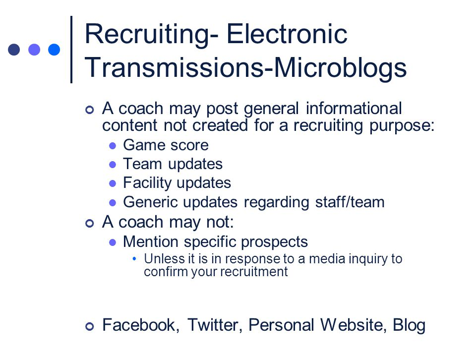 Recruiting- Electronic Transmissions-Microblogs Communication with or about a PSA in the publics view ( @replies ) is impermissible May not publicize a PSA visit Cannot post a photograph of the PSA while on the visit until NLI has been signed Cannot post directly on PSAs wall