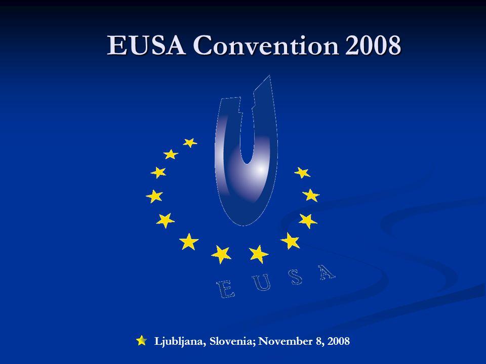 EUSA Convention 2008 EUSA Convention 2008 Ljubljana, Slovenia; November 8, 2008