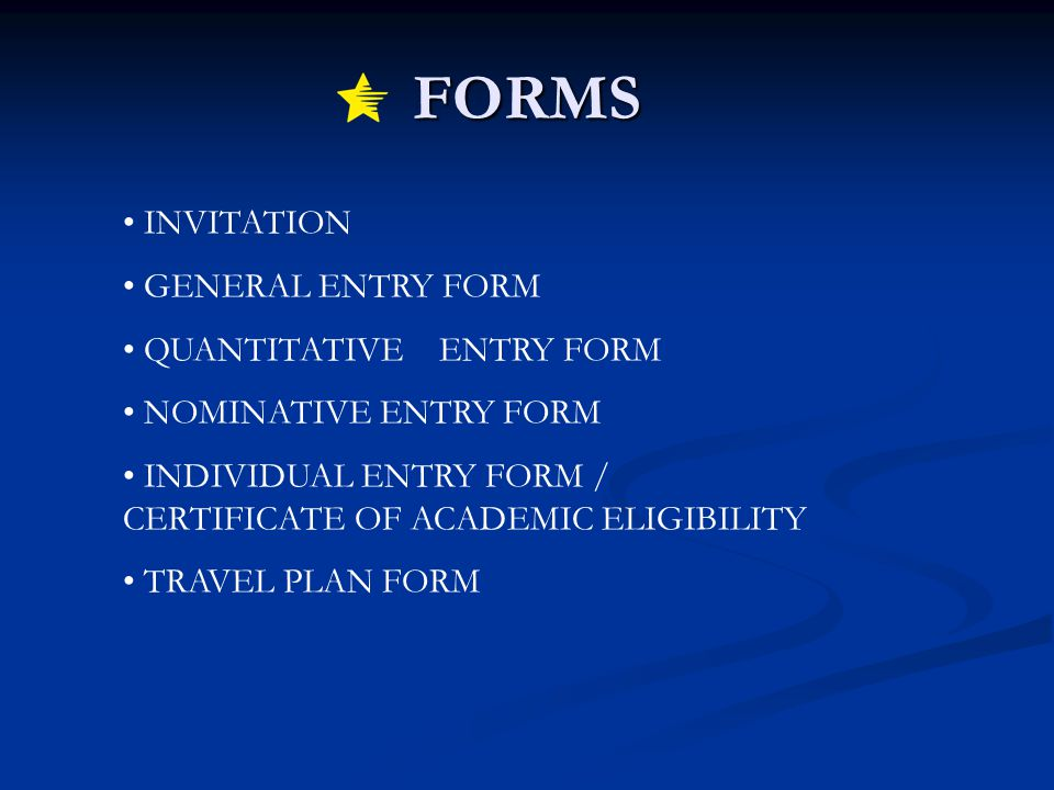 FORMS INVITATION GENERAL ENTRY FORM QUANTITATIVEENTRY FORM NOMINATIVE ENTRY FORM INDIVIDUAL ENTRY FORM / CERTIFICATE OF ACADEMIC ELIGIBILITY TRAVEL PLAN FORM