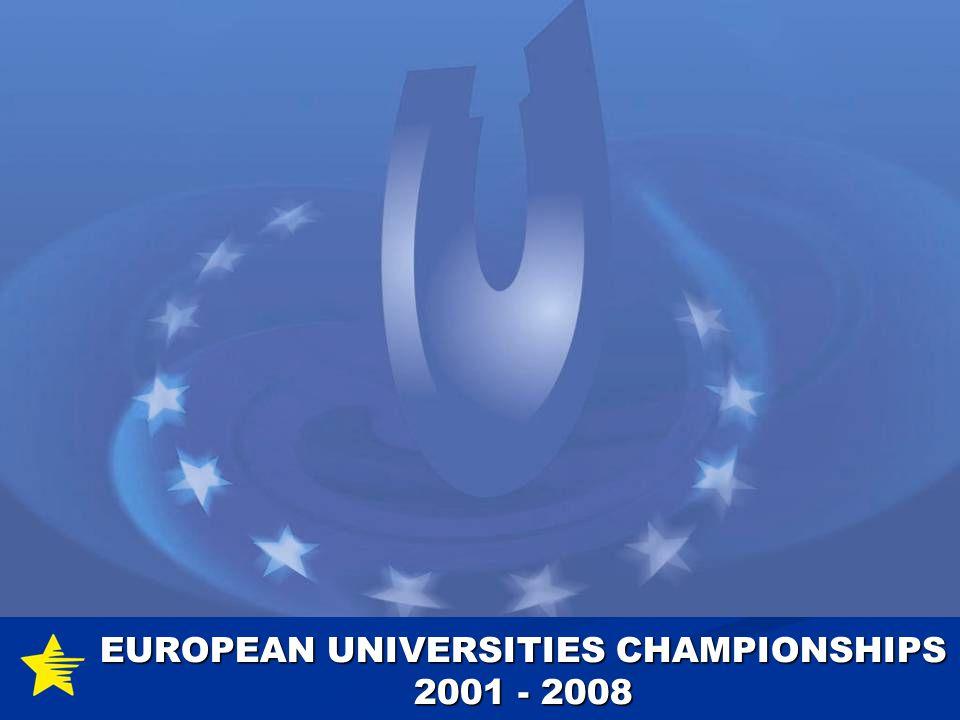 EUROPEAN UNIVERSITIES CHAMPIONSHIPS 2001 - 2008
