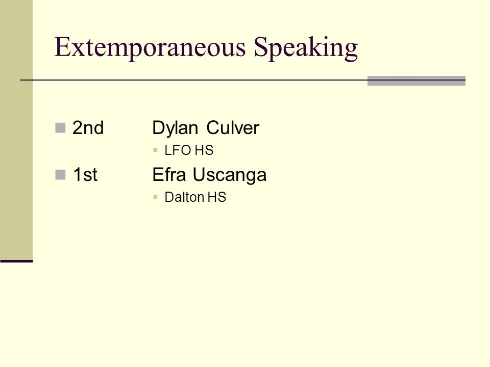 Extemporaneous Speaking 2ndDylan Culver LFO HS 1stEfra Uscanga Dalton HS