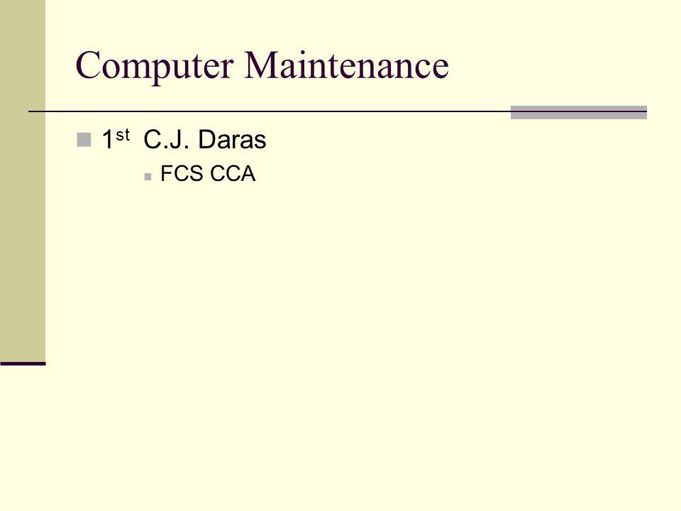 Computer Maintenance 1 st C.J. Daras FCS CCA