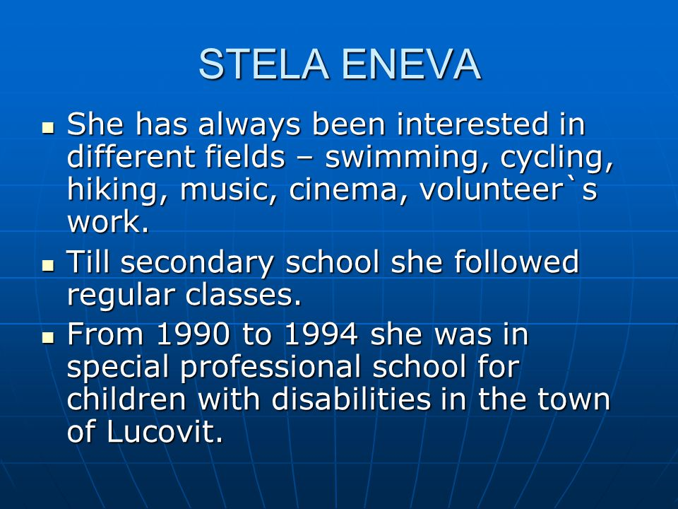 STELA ENEVA She has always been interested in different fields – swimming, cycling, hiking, music, cinema, volunteer`s work.