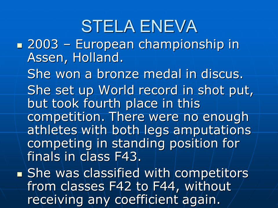 STELA ENEVA 2003 – European championship in Assen, Holland. 2003 – European championship in Assen, Holland. She won a bronze medal in discus. She set