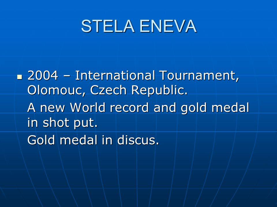STELA ENEVA 2004 – International Tournament, Olomouc, Czech Republic. 2004 – International Tournament, Olomouc, Czech Republic. A new World record and