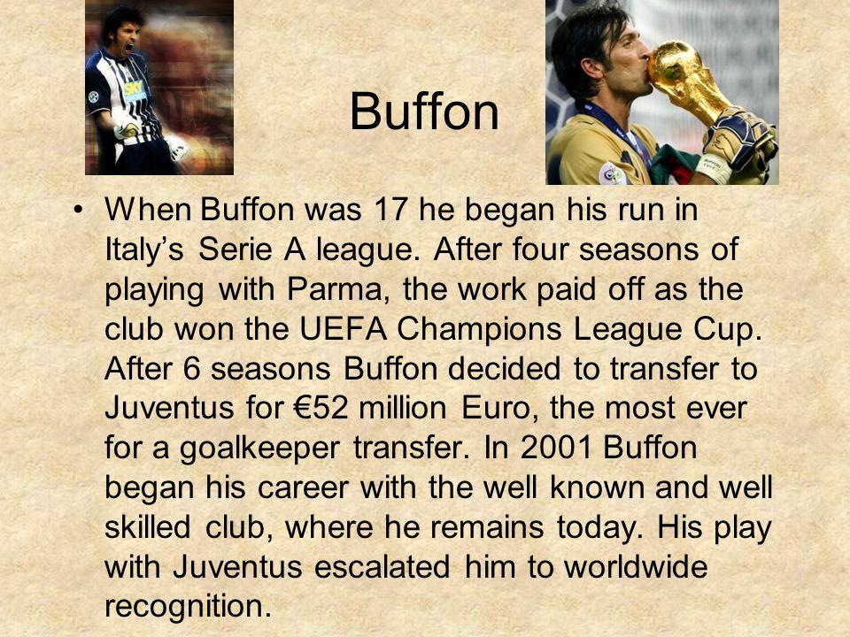 Buffon When Buffon was 17 he began his run in Italys Serie A league.
