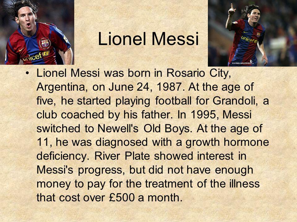 Lionel Messi Lionel Messi was born in Rosario City, Argentina, on June 24, 1987.