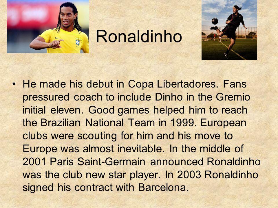 Ronaldinho He made his debut in Copa Libertadores.