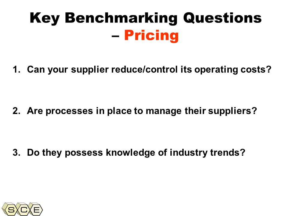 Copyright © 2011, Supply Chain Education, Inc. Key Benchmarking Questions – Pricing 1.Can your supplier reduce/control its operating costs? 2.Are proc