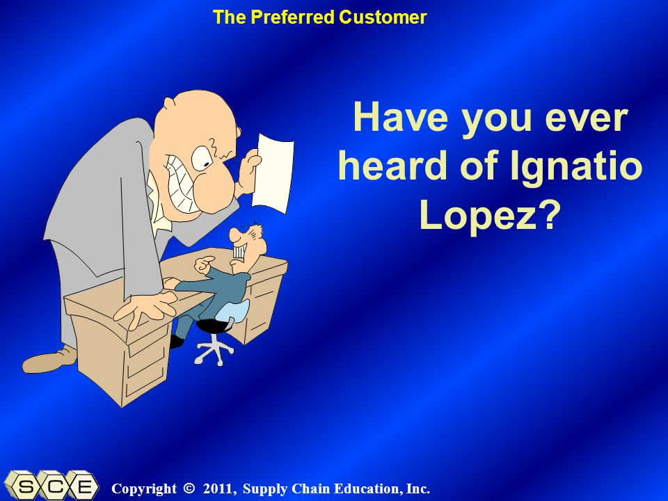 Copyright © 2011, Supply Chain Education, Inc. Have you ever heard of Ignatio Lopez.
