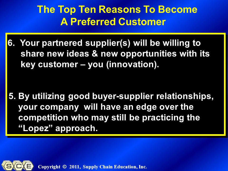 Copyright © 2011, Supply Chain Education, Inc. 6. Your partnered supplier(s) will be willing to share new ideas & new opportunities with its key custo