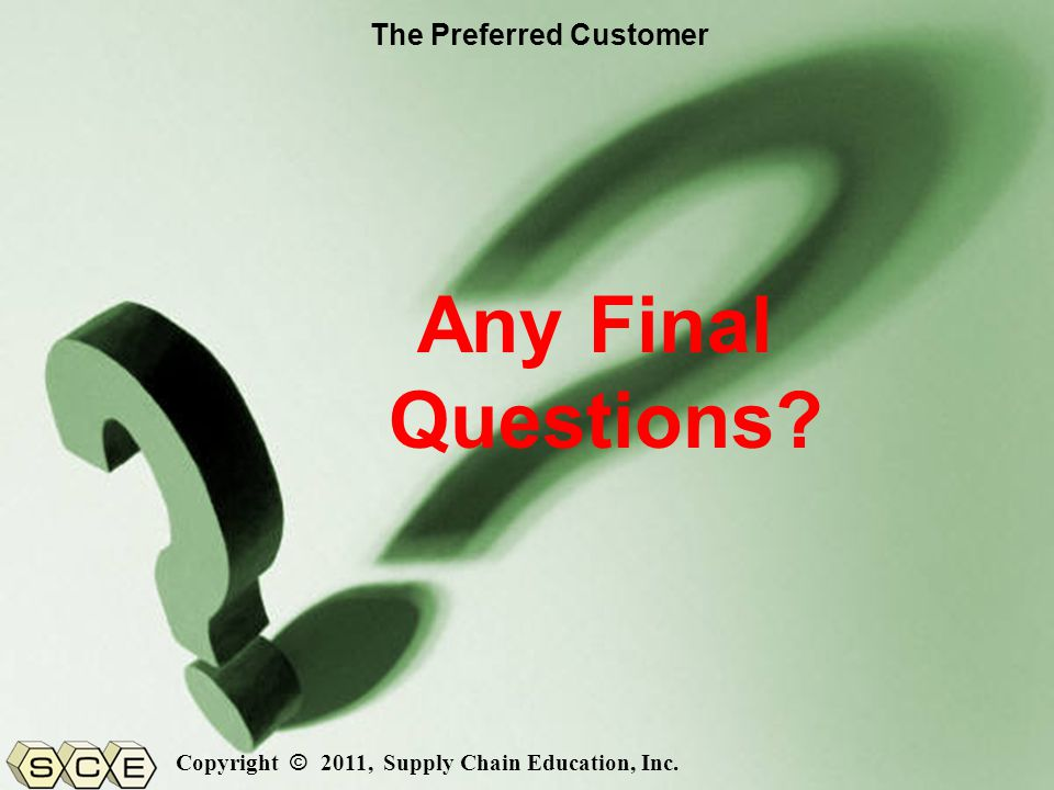 Copyright © 2011, Supply Chain Education, Inc. Any Final Questions.