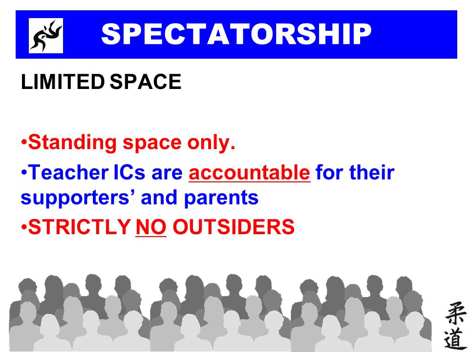 SPECTATORSHIP LIMITED SPACE Standing space only. Teacher ICs are accountable for their supporters and parents STRICTLY NO OUTSIDERS