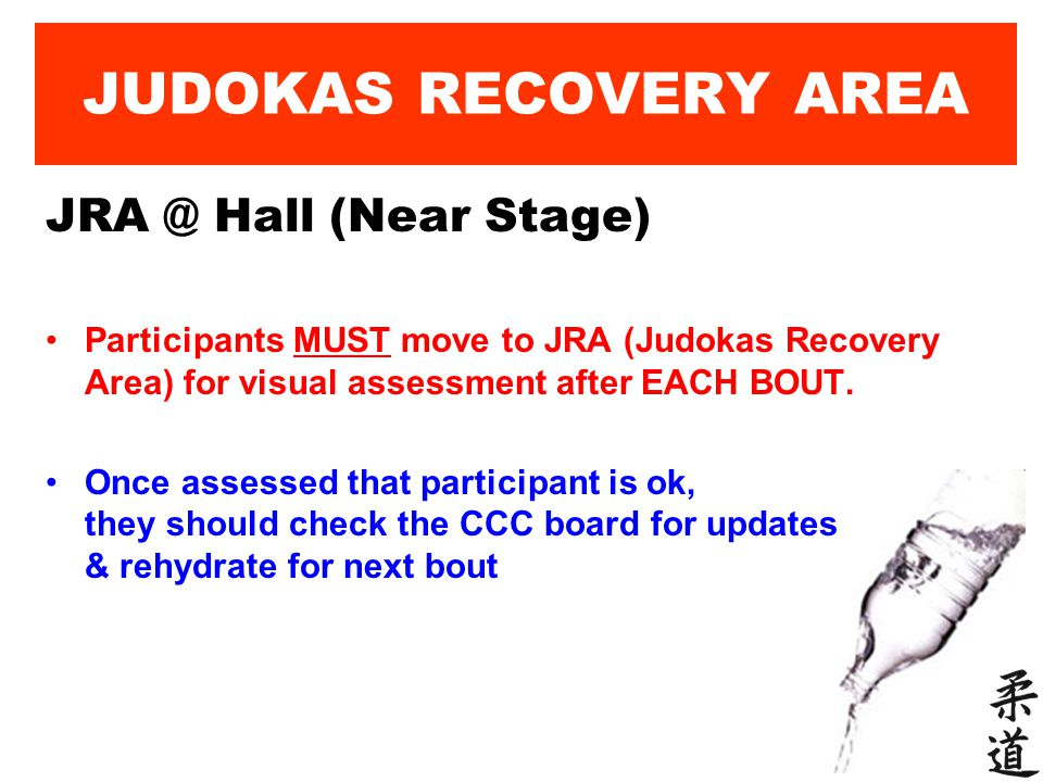 JUDOKAS RECOVERY AREA JRA @ Hall (Near Stage) Participants MUST move to JRA (Judokas Recovery Area) for visual assessment after EACH BOUT. Once assess