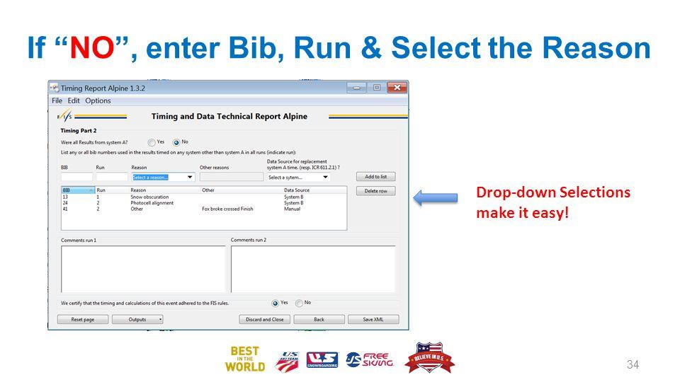 If NO, enter Bib, Run & Select the Reason 34 Drop-down Selections make it easy!